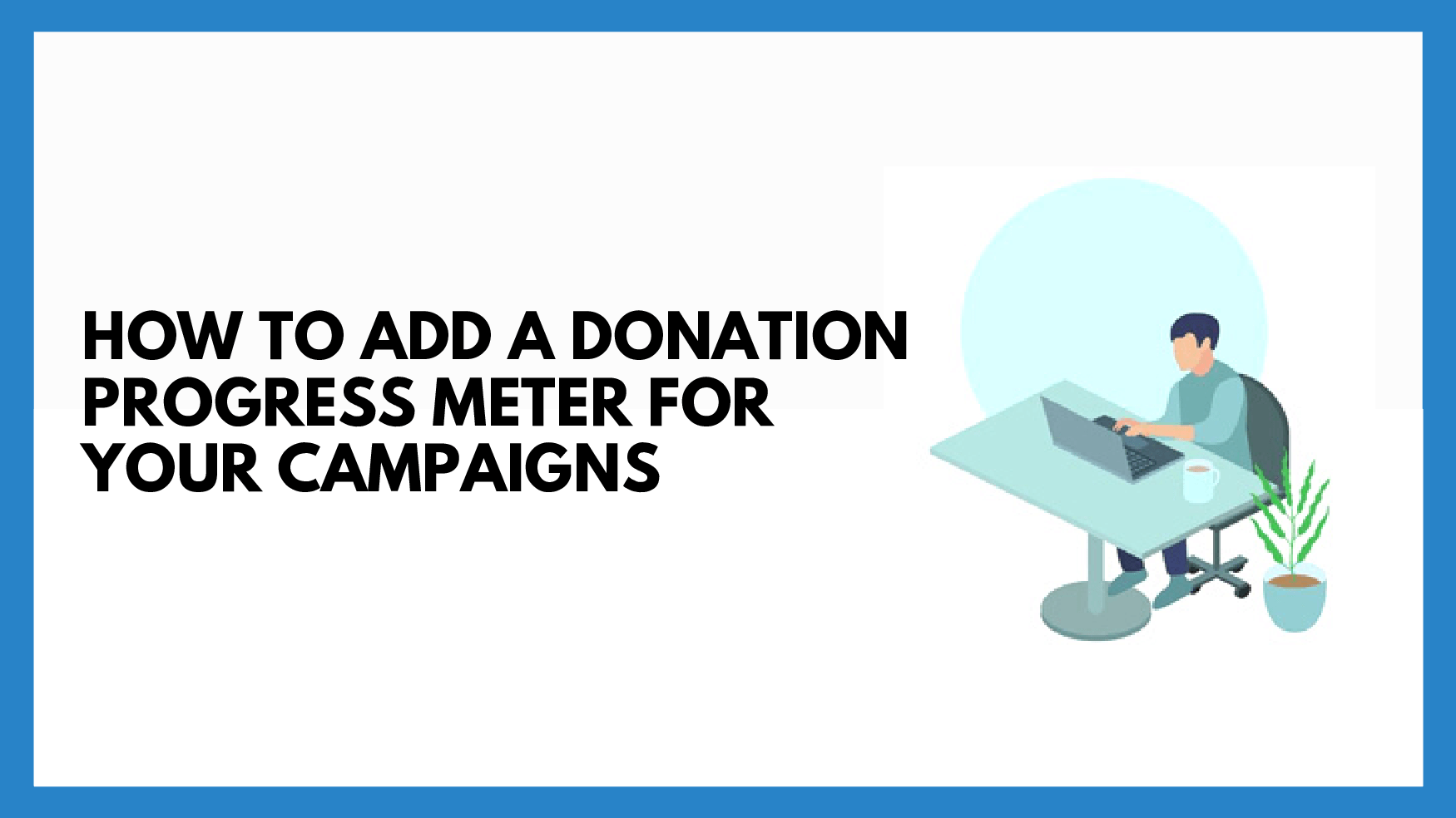 How To Add A Donation Progress Meter For Your Campaigns