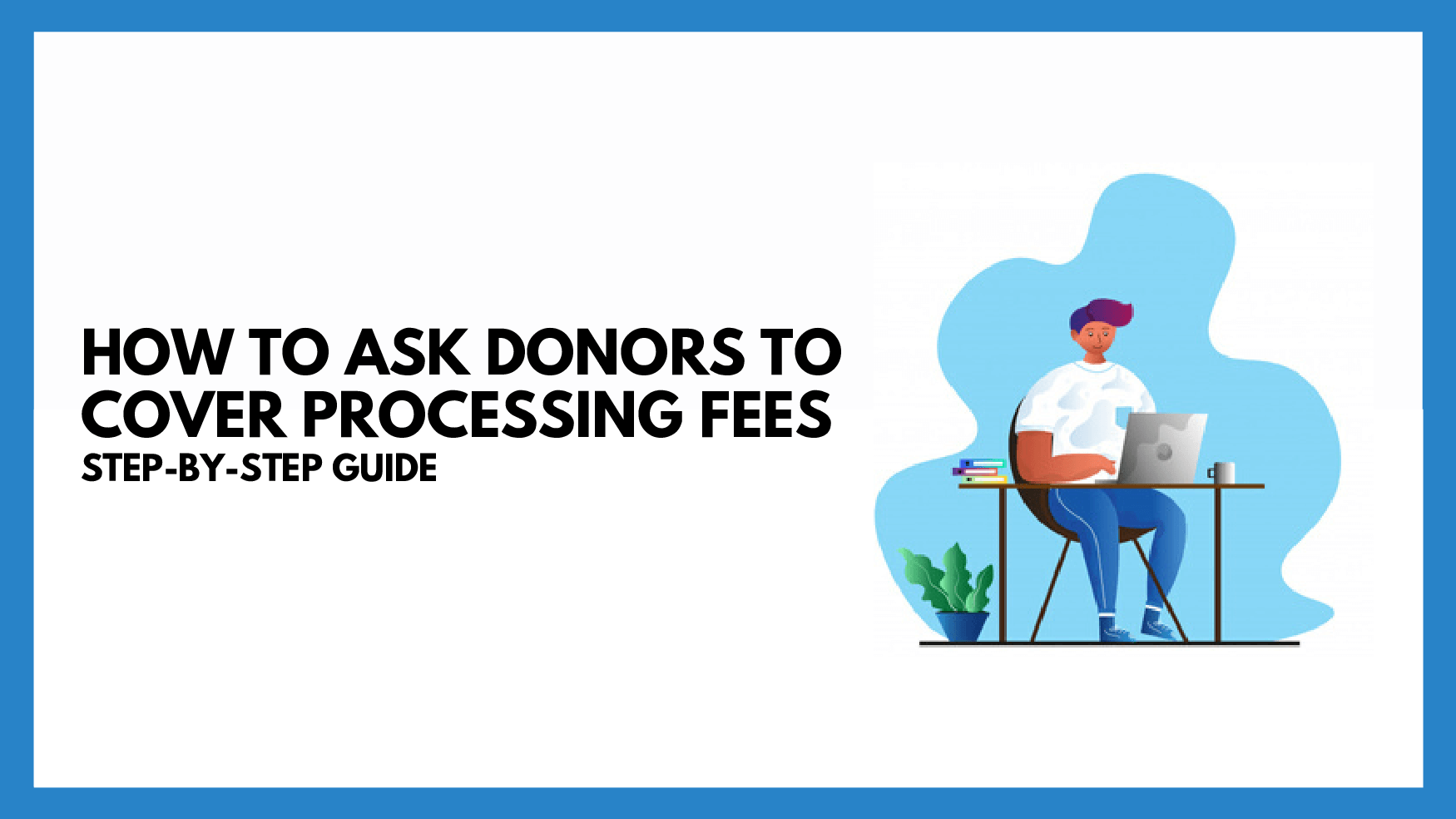 New Feature: Ask your donors to cover processing fees!