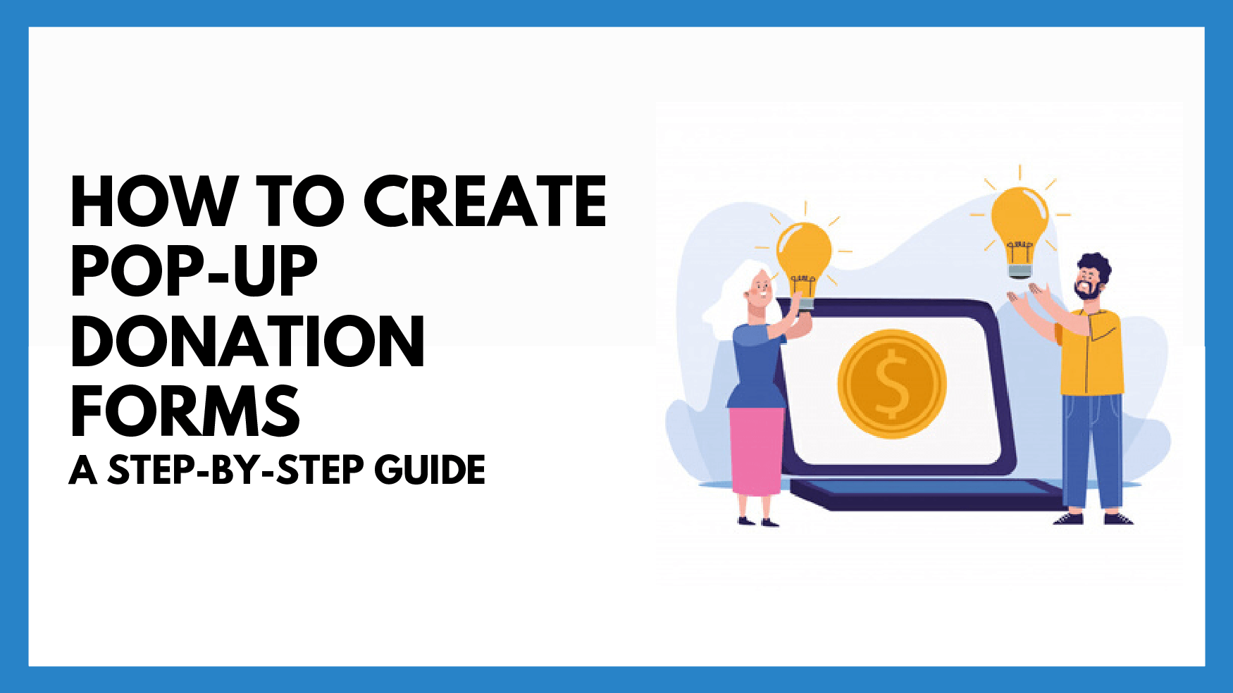 How To Create A Pop-Up Donation Form: Step-by-Step Guide