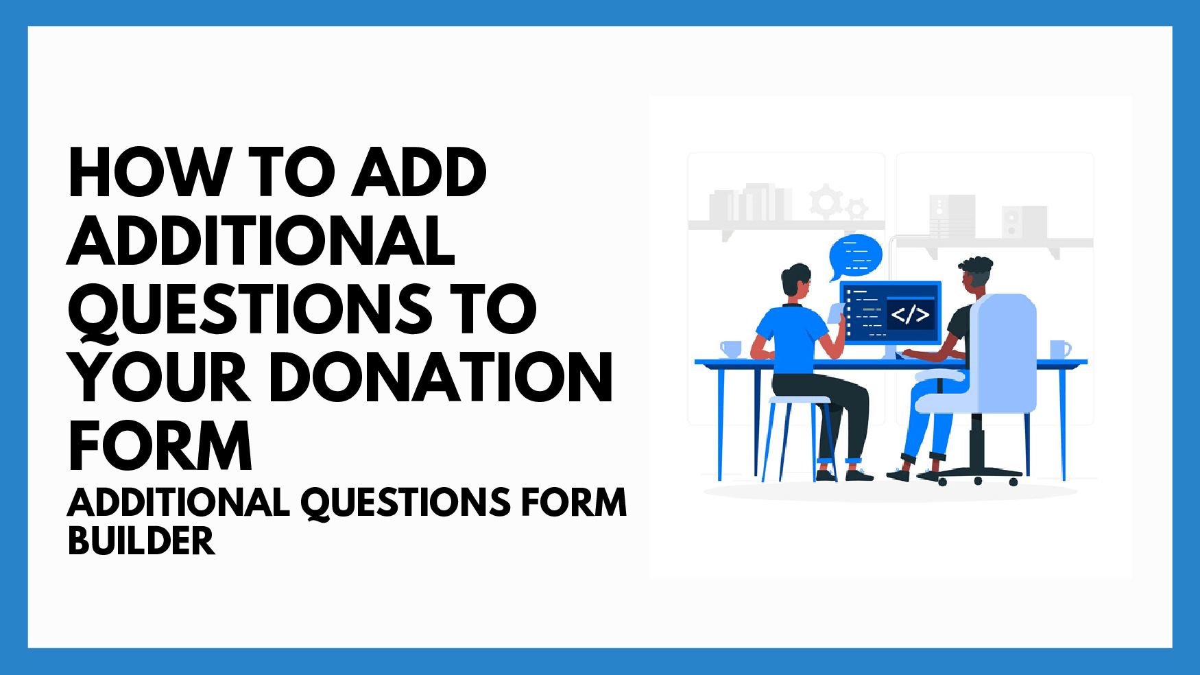 How To Add Additional Questions To Your Donation Form- Additional Questions Form Builder