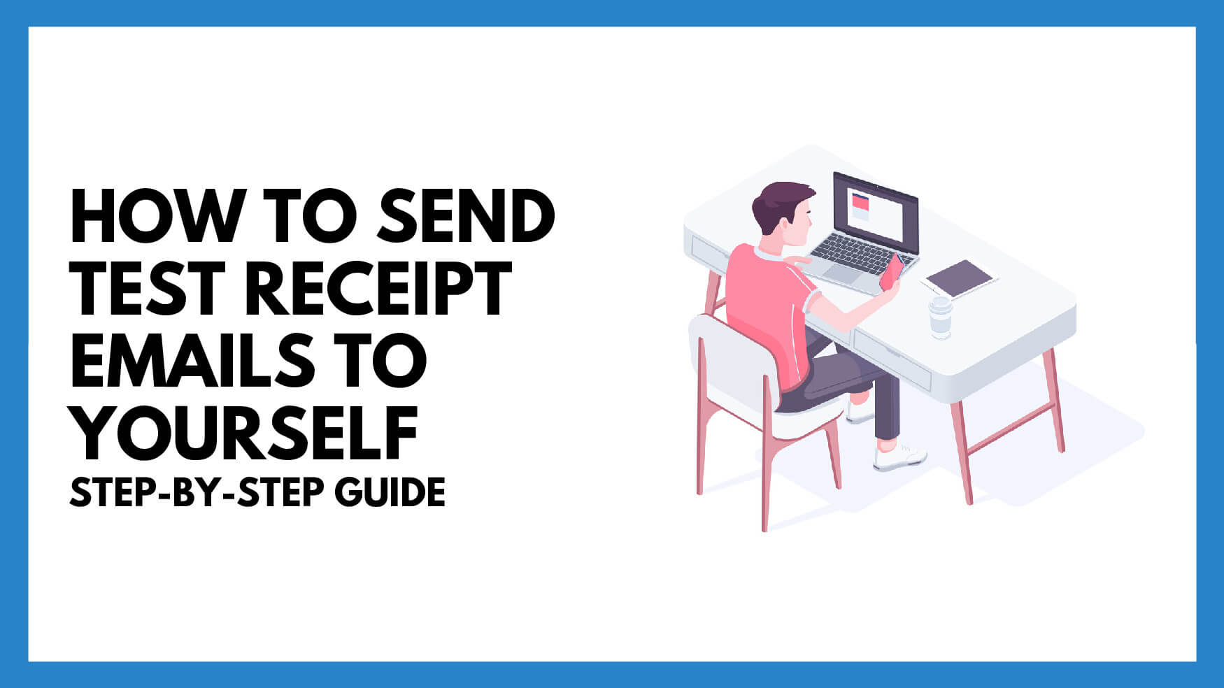 How To Send Test Receipt Emails: Step-by-step Guide