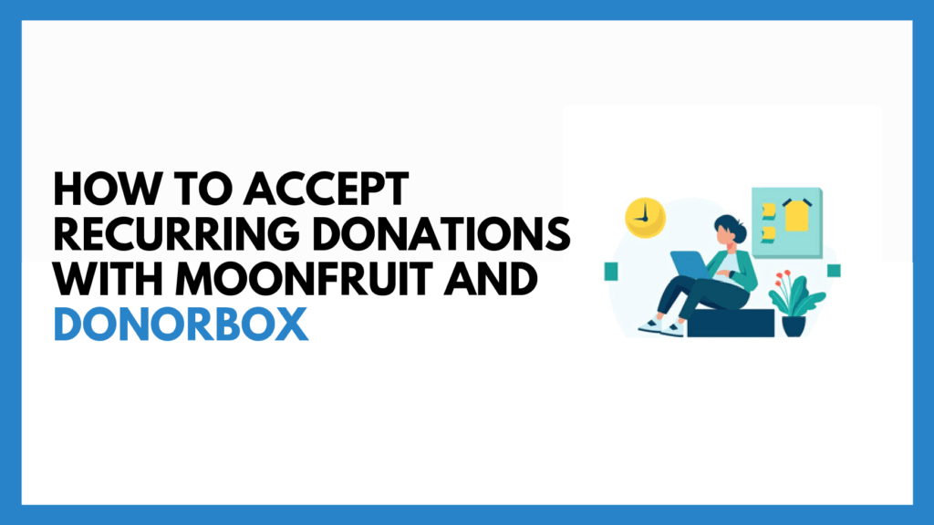 accept recurring donations with Moonfruit