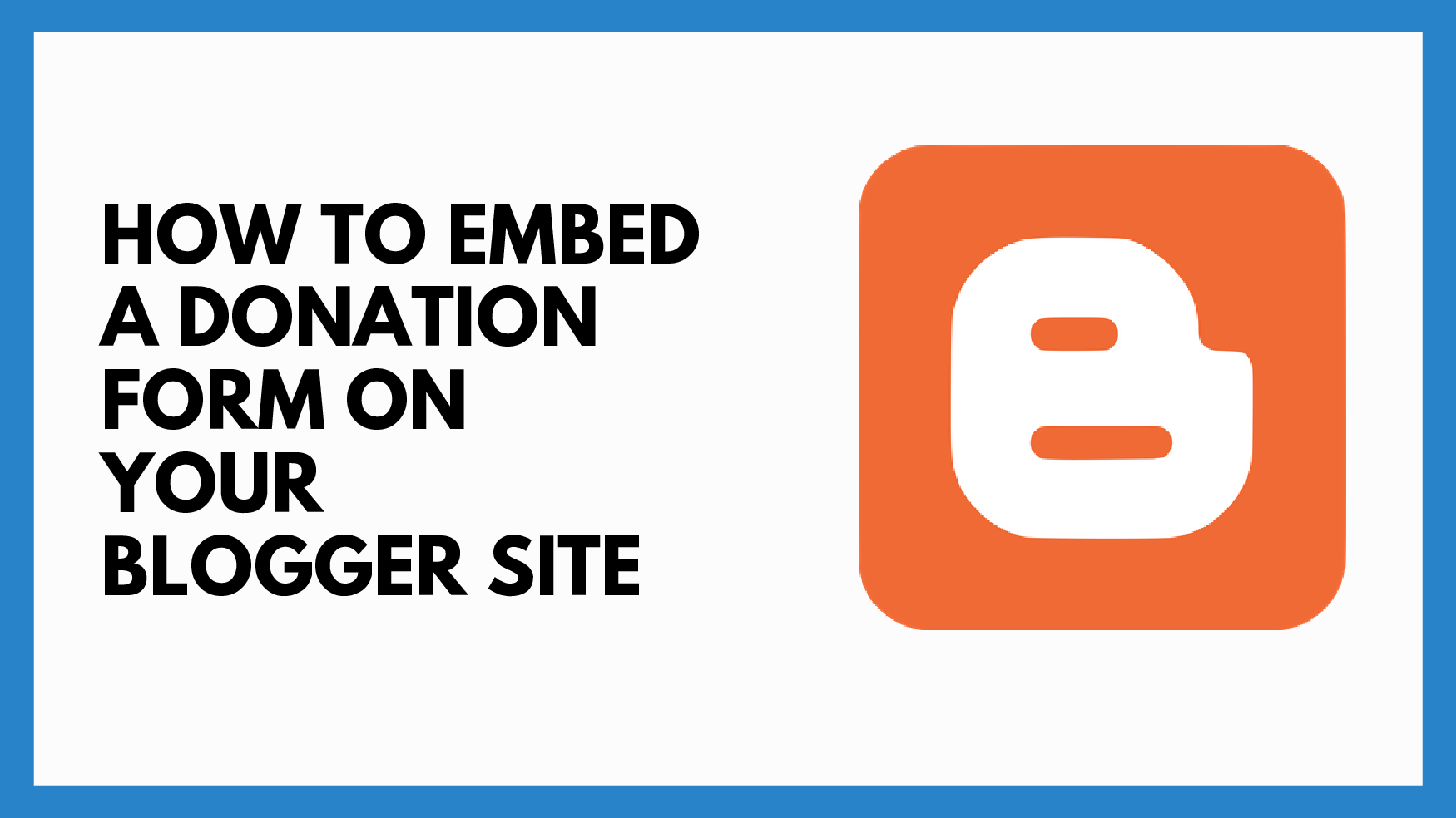 How To Embed a Donation Form on Your Blogger Site