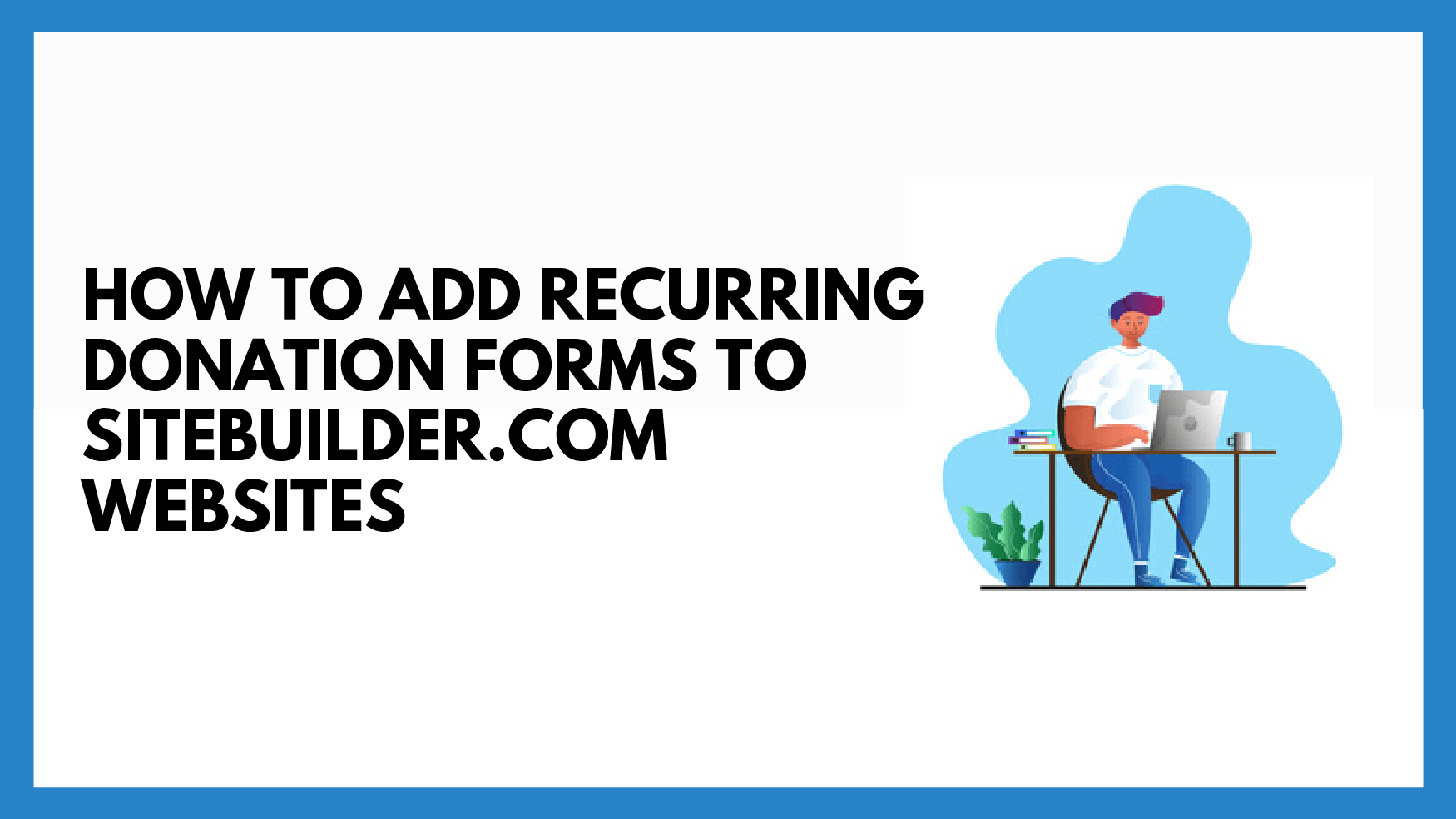 How To Add Recurring Donation Forms to SiteBuilder.com Websites