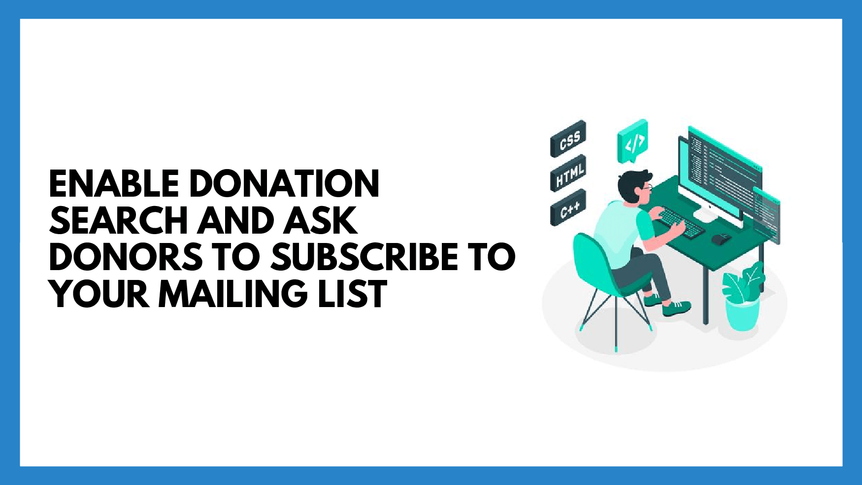 Enable Donation Search and Ask Donors to Subscribe to your Mailing List