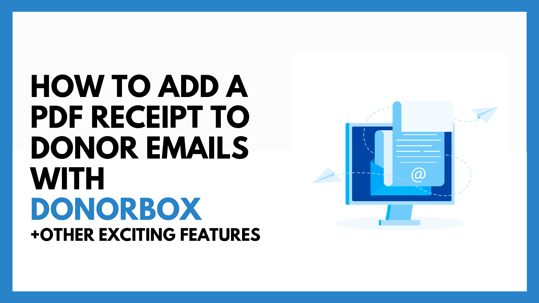 How To Add a PDF Receipt to Donor Emails With Donorbox+Other Exciting Features