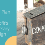 How to Plan Your Nonprofit's Anniversary Campaign