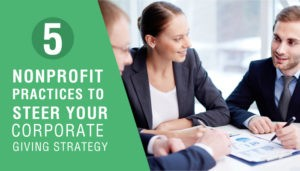 5 Nonprofit Practices to Steer Your Corporate Giving Strategy