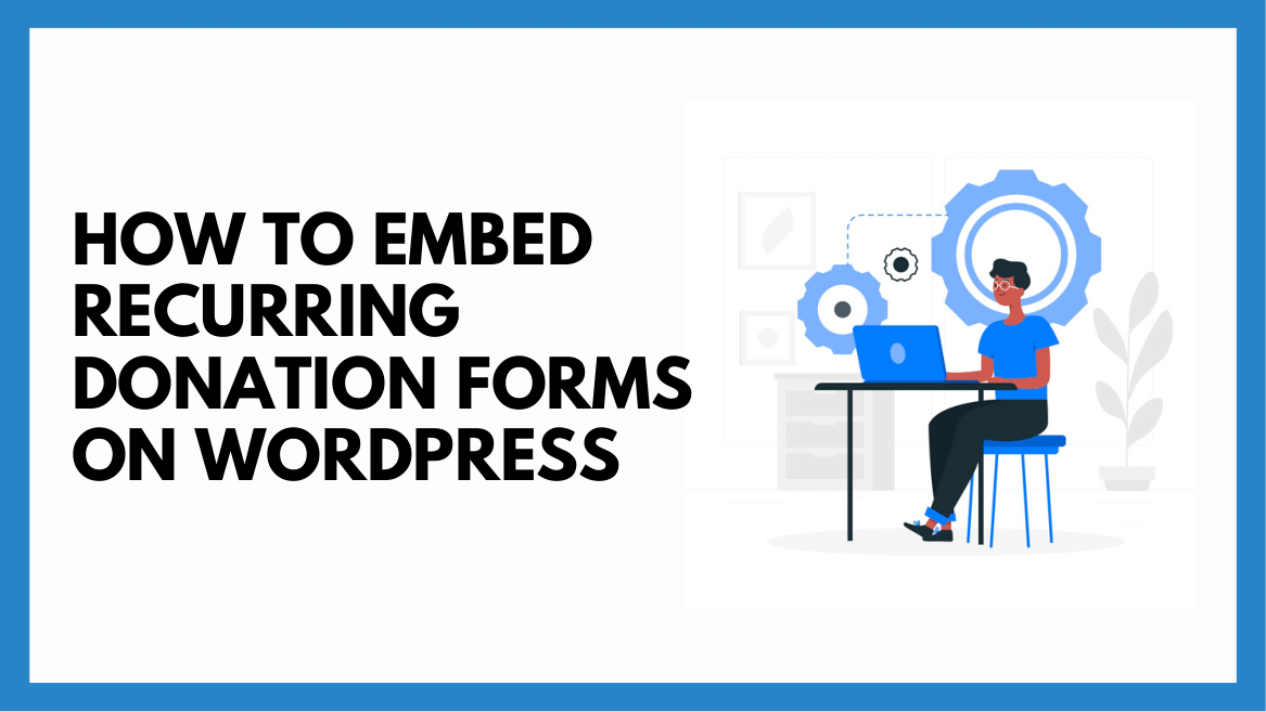 How To Embed Recurring Donation Forms on WordPress
