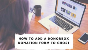 How to Add a Donorbox Donation Form to Ghost