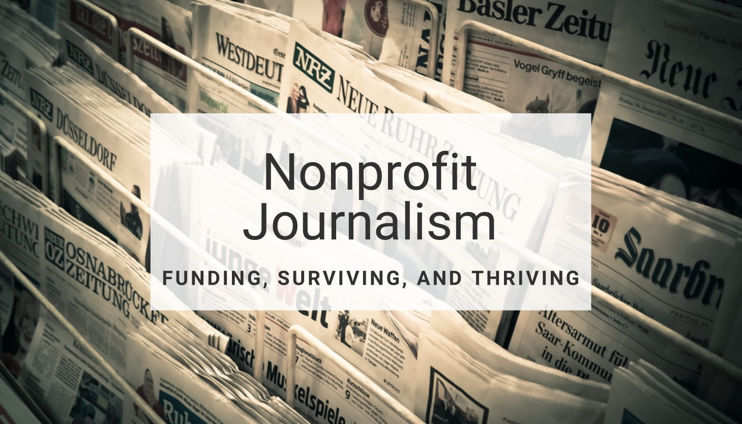 Nonprofit Journalism: Funding, Surviving, and Thriving