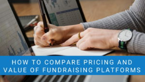 Compare Pricing and Value of Fundraising Platforms