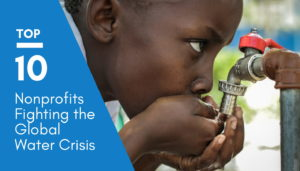 Nonprofits Fighting the Global Water Crisis