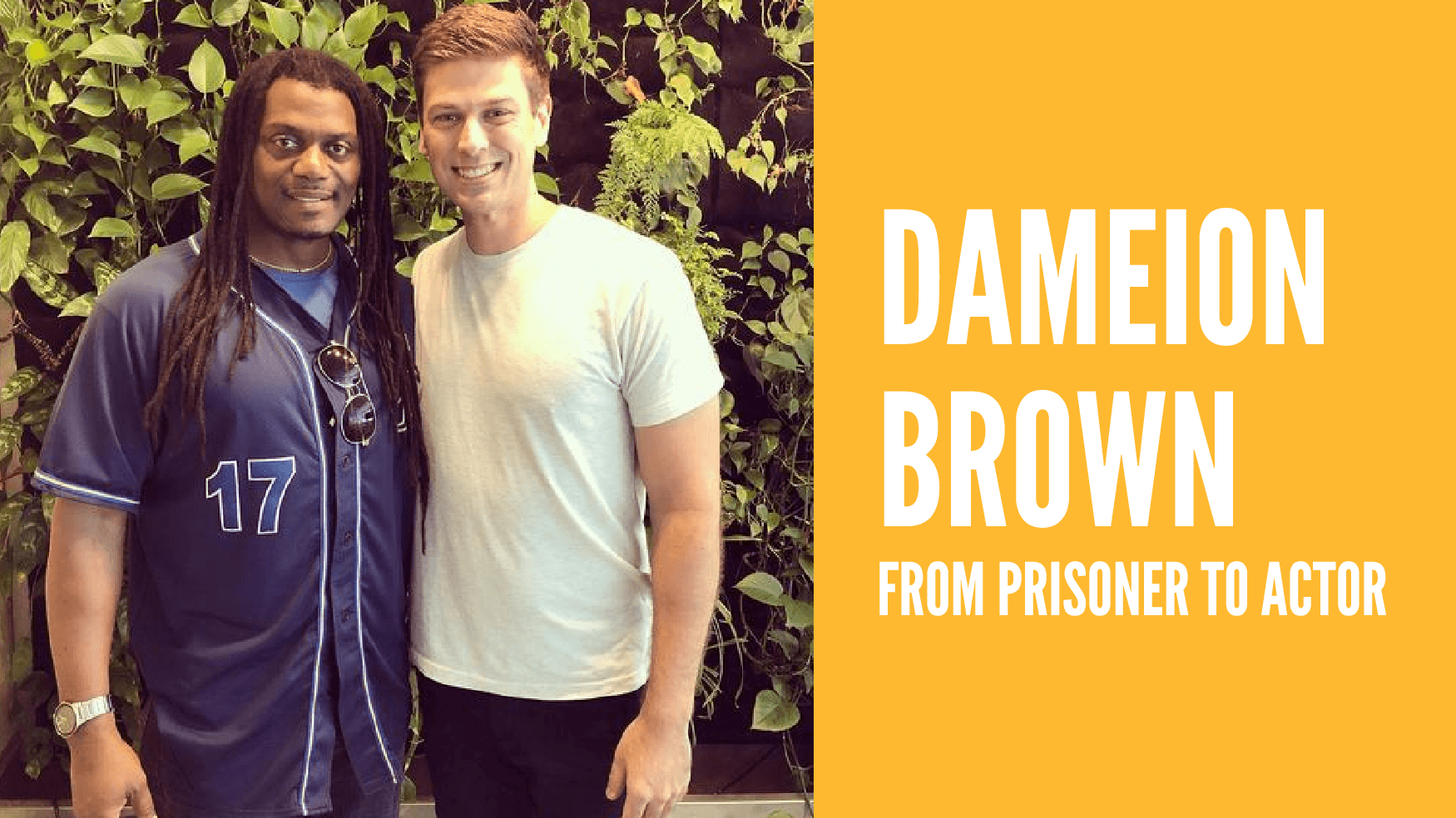 From Prisoner to Actor – Dameion Brown