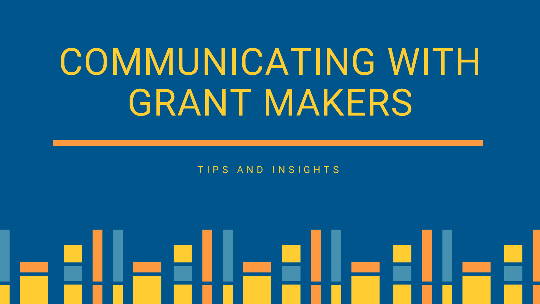 Communicating with Grant Makers   Tips and Insights