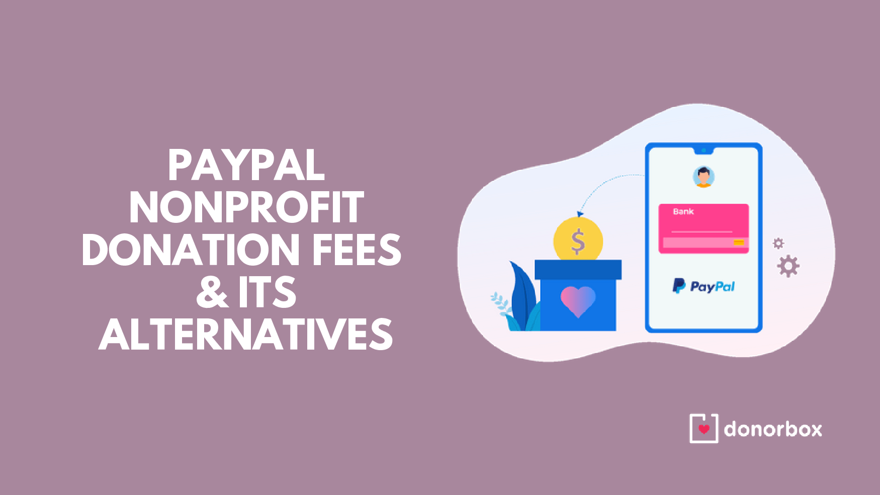 PayPal Nonprofit Donation Fees in 2021 & Its Alternatives | Donorbox