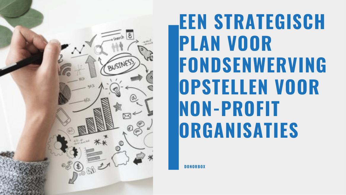 Een strategisch plan voor fondsenwerving opstellen voor non-profitorganisaties